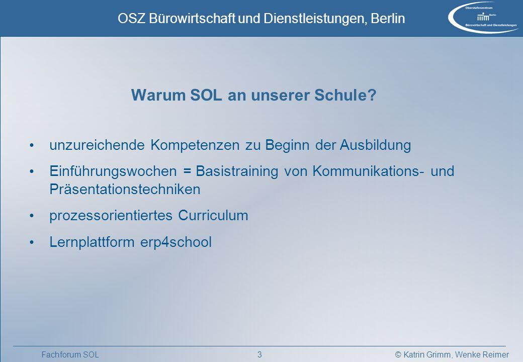 © Katrin Grimm, Wenke Reimer OSZ Bürowirtschaft und Dienstleistungen, Berlin 3Fachforum SOL Warum SOL an unserer Schule.