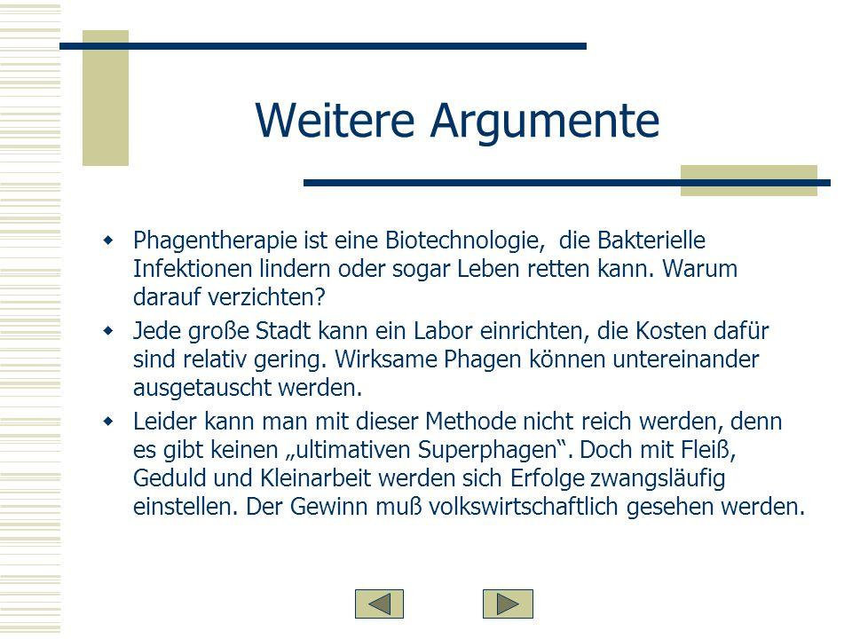 Weitere Argumente Phagentherapie ist eine Biotechnologie, die Bakterielle Infektionen lindern oder sogar Leben retten kann.