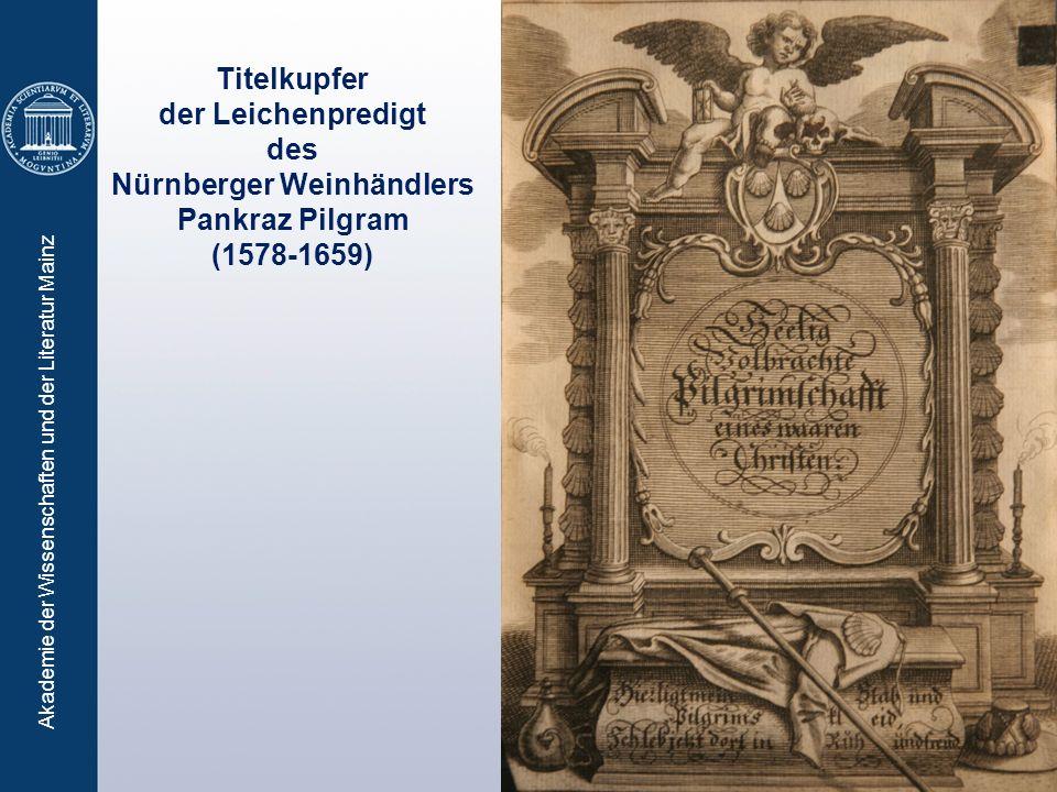 Akademie der Wissenschaften und der Literatur Mainz Titelkupfer der Leichenpredigt des Nürnberger Weinhändlers Pankraz Pilgram (1578-1659)