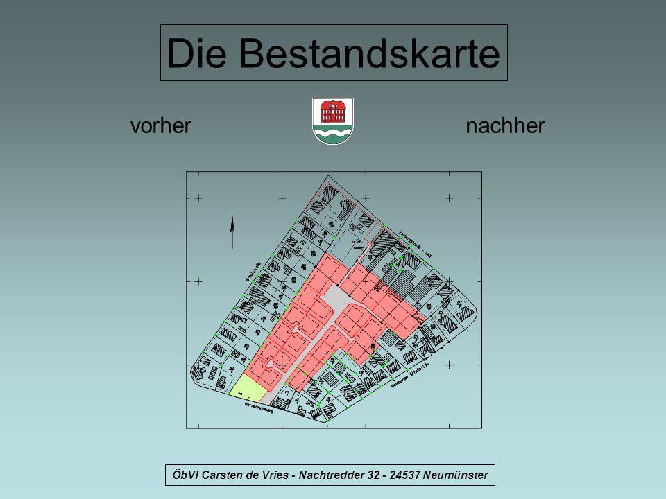 ÖbVI Carsten de Vries - Nachtredder 32 - 24537 Neumünster Die Bestandskarte vorhernachher