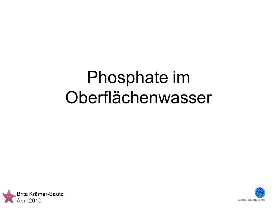 Brita Krämer-Bautz, April 2010 Ein Kondensat: Diphosphat Phosphorsäure Phosphate Das Anion PO 4 3 Phosphate sind die Salze und Ester der ortho-Phosphorsäure.