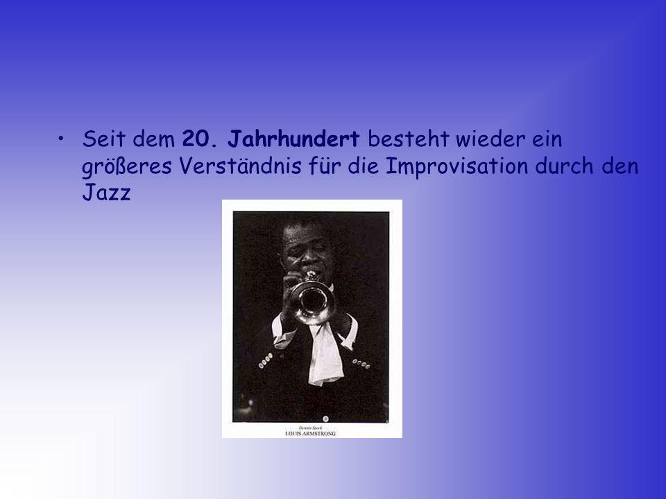 Seit dem 20. Jahrhundert besteht wieder ein größeres Verständnis für die Improvisation durch den Jazz