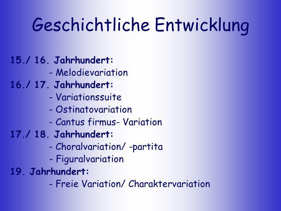 Geschichtliche Entwicklung 15./ 16. Jahrhundert: - Melodievariation 16./ 17. Jahrhundert: - Variationssuite - Ostinatovariation - Cantus firmus- Varia