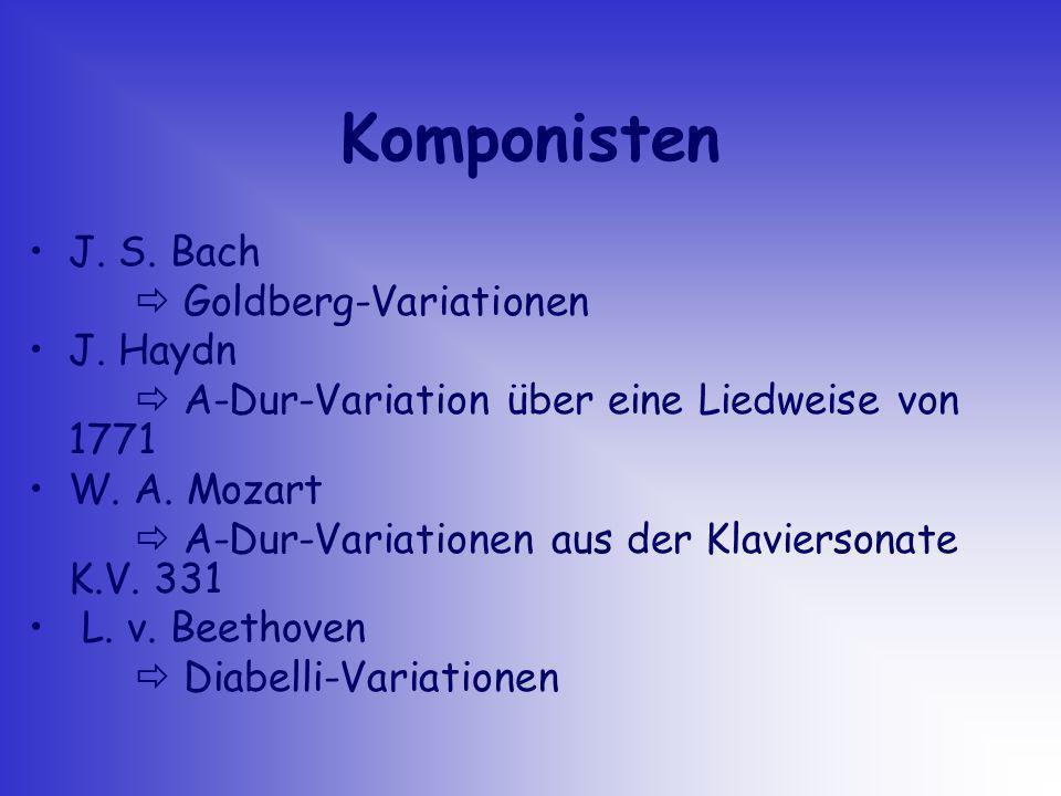 Komponisten J. S. Bach Goldberg-Variationen J. Haydn A-Dur-Variation über eine Liedweise von 1771 W. A. Mozart A-Dur-Variationen aus der Klaviersonate