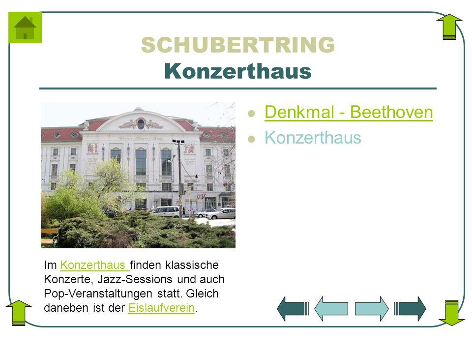 SCHUBERTRING Konzerthaus Denkmal - Beethoven Konzerthaus Im Konzerthaus finden klassische Konzerte, Jazz-Sessions und auch Pop-Veranstaltungen statt.