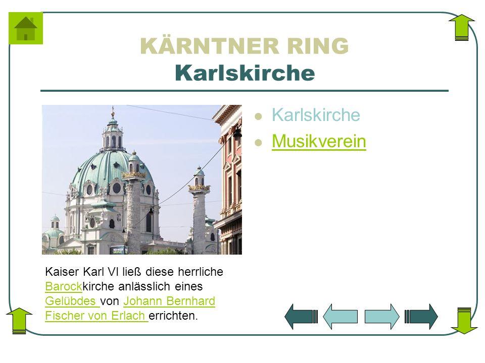KÄRNTNER RING Karlskirche Karlskirche Musikverein Kaiser Karl VI ließ diese herrliche Barockkirche anlässlich eines Gelübdes von Johann Bernhard Fisch