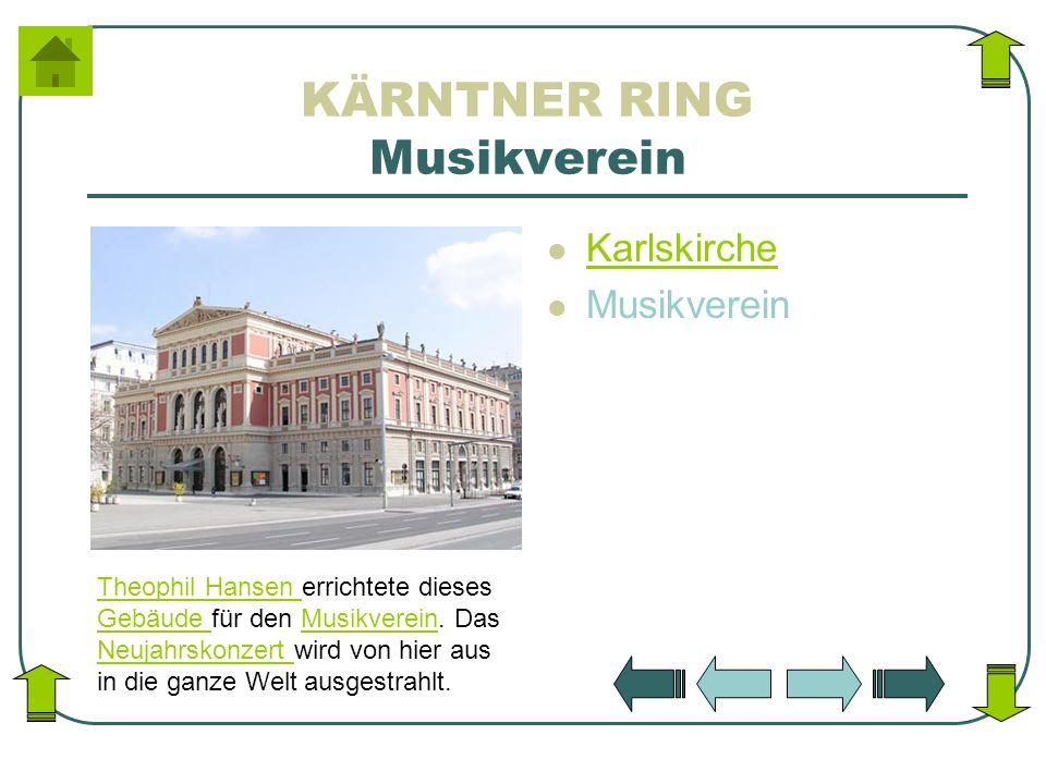 KÄRNTNER RING Musikverein Karlskirche Musikverein Theophil Hansen Theophil Hansen errichtete dieses Gebäude für den Musikverein. Das Neujahrskonzert w