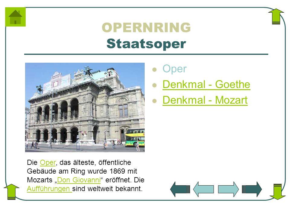 OPERNRING Staatsoper Oper Denkmal - Goethe Denkmal - Mozart Die Oper, das älteste, öffentliche Gebäude am Ring wurde 1869 mit Mozarts Don Giovanni erö