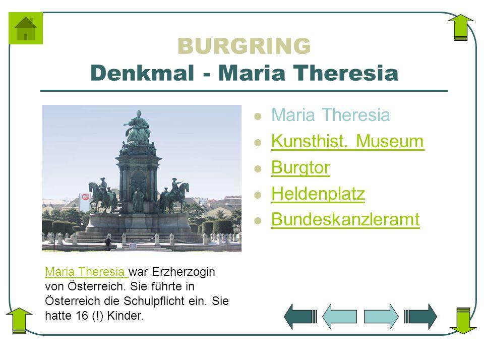 BURGRING Denkmal - Maria Theresia Maria Theresia Kunsthist. Museum Burgtor Heldenplatz Bundeskanzleramt Maria Theresia Maria Theresia war Erzherzogin