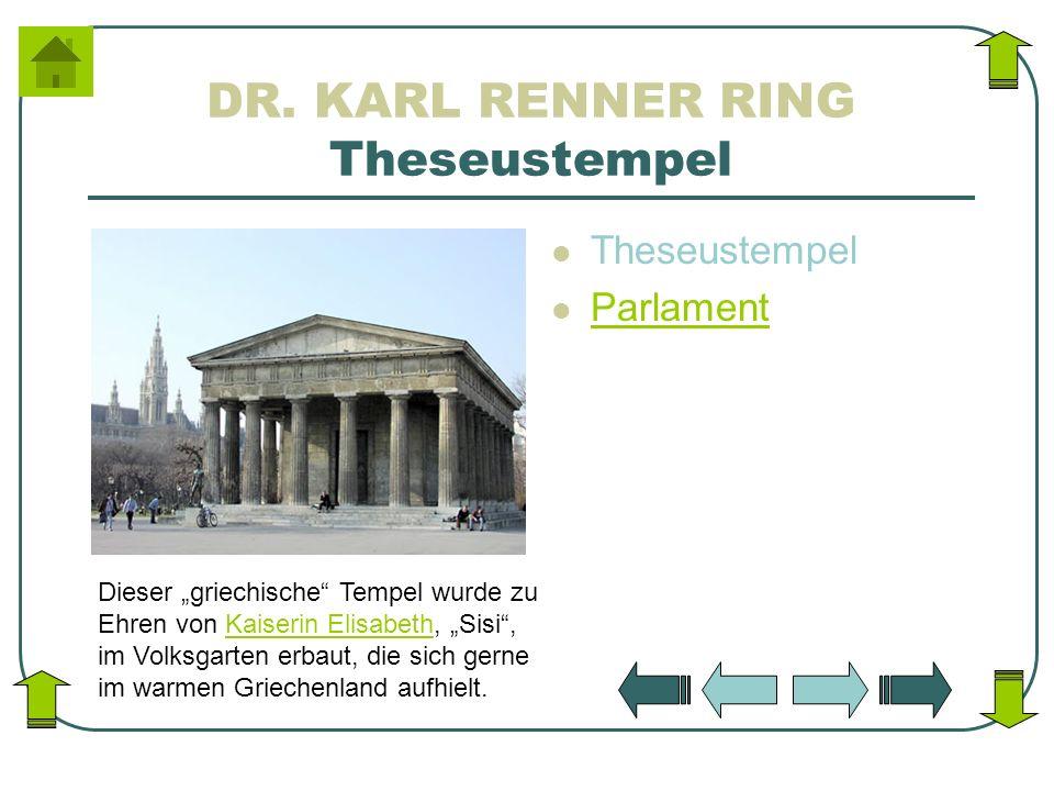DR. KARL RENNER RING Theseustempel Theseustempel Parlament Dieser griechische Tempel wurde zu Ehren von Kaiserin Elisabeth, Sisi, im Volksgarten erbau