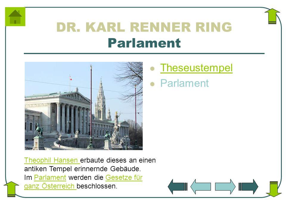 DR. KARL RENNER RING Parlament Theseustempel Parlament Theophil Hansen Theophil Hansen erbaute dieses an einen antiken Tempel erinnernde Gebäude. Im P