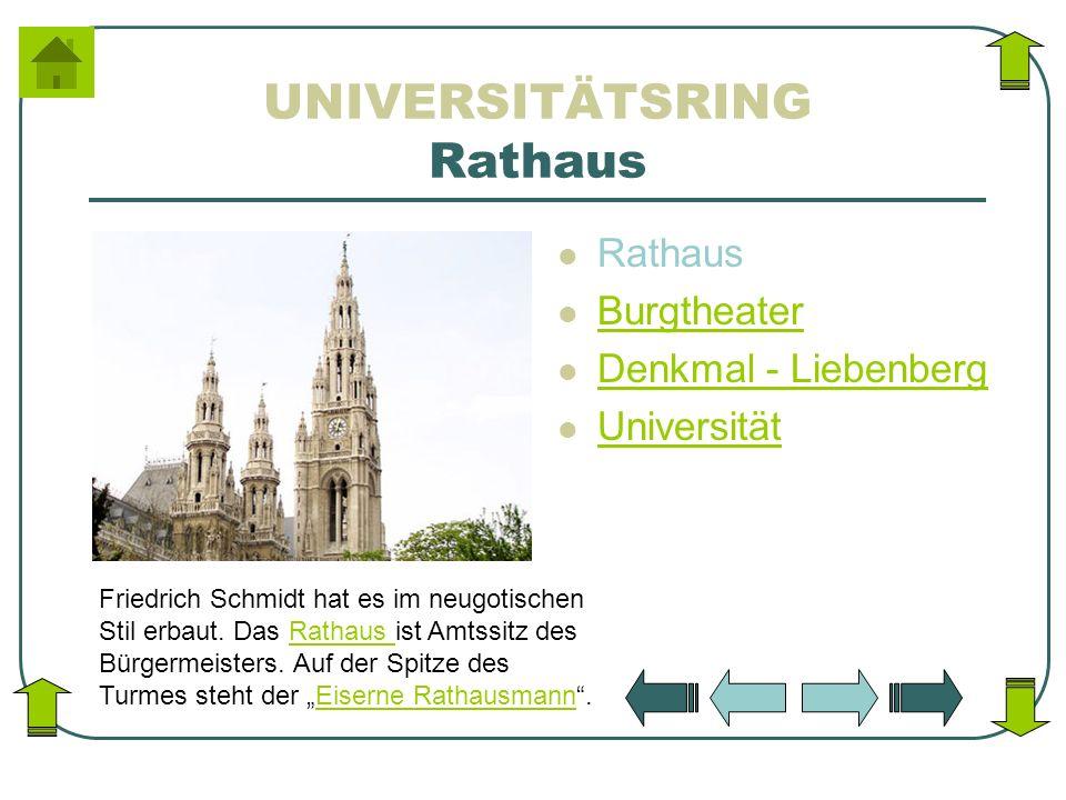 UNIVERSITÄTSRING Rathaus Rathaus Burgtheater Denkmal - Liebenberg Universität Friedrich Schmidt hat es im neugotischen Stil erbaut. Das Rathaus ist Am