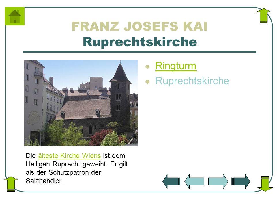 FRANZ JOSEFS KAI Ruprechtskirche Ringturm Ruprechtskirche Die älteste Kirche Wiens ist dem Heiligen Ruprecht geweiht. Er gilt als der Schutzpatron der