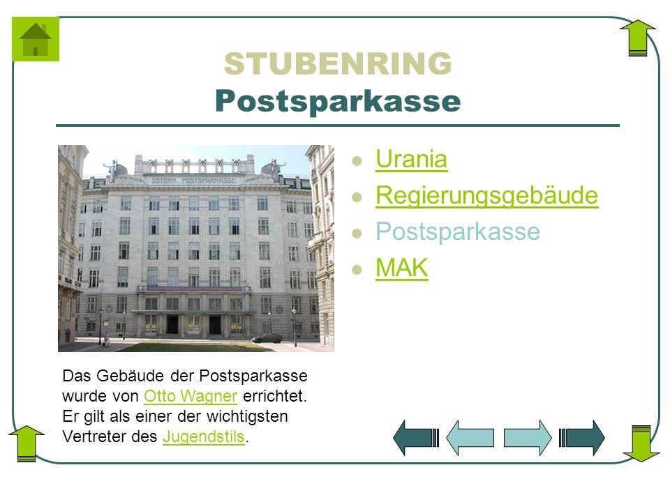 STUBENRING Postsparkasse Urania Regierungsgebäude Postsparkasse MAK Das Gebäude der Postsparkasse wurde von Otto Wagner errichtet. Er gilt als einer d