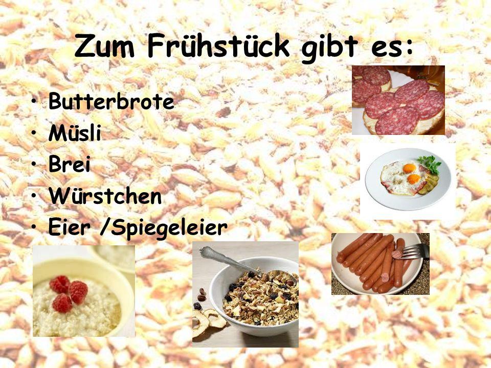 Zum Frühstück gibt es: Butterbrote Müsli Brei Würstchen Eier /Spiegeleier