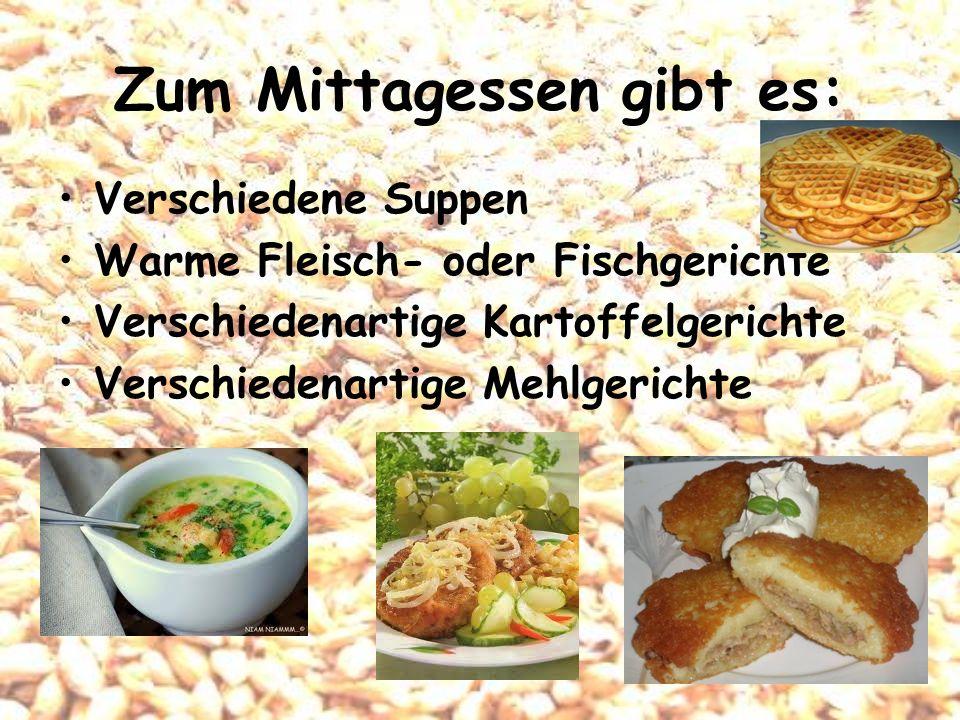 Zum Mittagessen gibt es: Verschiedene Suppen Warme Fleisch- oder Fischgerichte Verschiedenartige Kartoffelgerichte Verschiedenartige Mehlgerichte