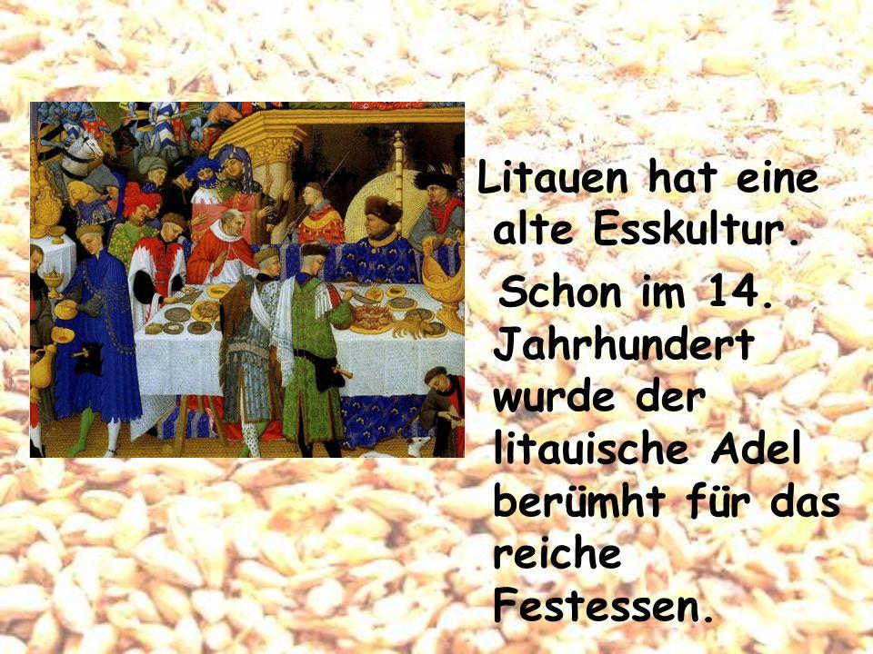 Litauen hat eine alte Esskultur. Schon im 14. Jahrhundert wurde der litauische Adel berümht für das reiche Festessen.
