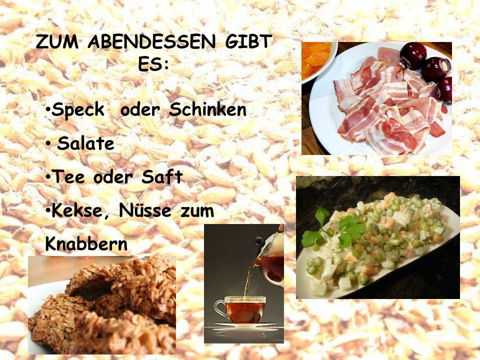 ZUM ABENDESSEN GIBT ES: Speck oder Schinken Salate Tee oder Saft Kekse, Nüsse zum Knabbern
