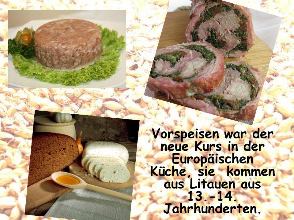 Vorspeisen war der neue Kurs in der Europäischen Küche, sie kommen aus Litauen aus 13.-14. Jahrhunderten.