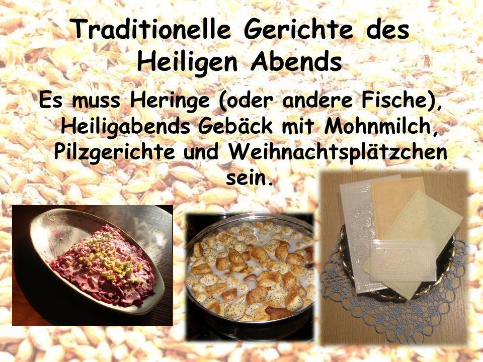 Traditionelle Gerichte des Heiligen Abends Es muss Heringe (oder andere Fische), Heiligabends Gebäck mit Mohnmilch, Pilzgerichte und Weihnachtsplätzch