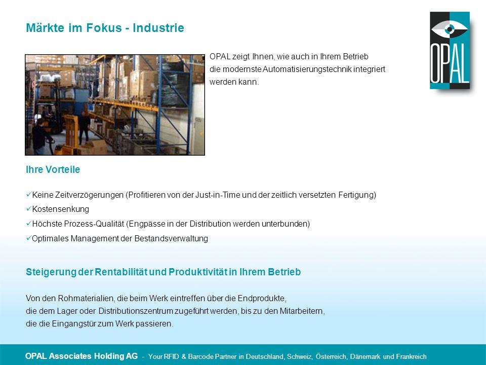 OPAL Associates Holding AG - Your RFID & Barcode Partner in Deutschland, Schweiz, Österreich, Dänemark und Frankreich Märkte im Fokus - Industrie Date