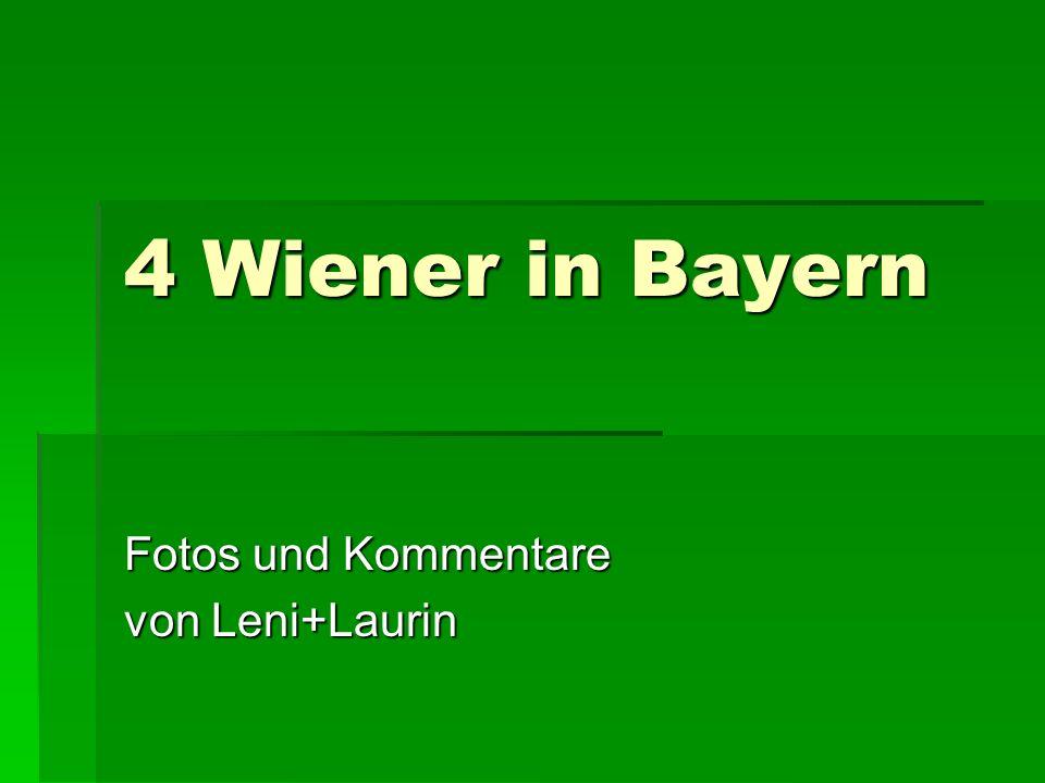 4 Wiener in Bayern Fotos und Kommentare von Leni+Laurin