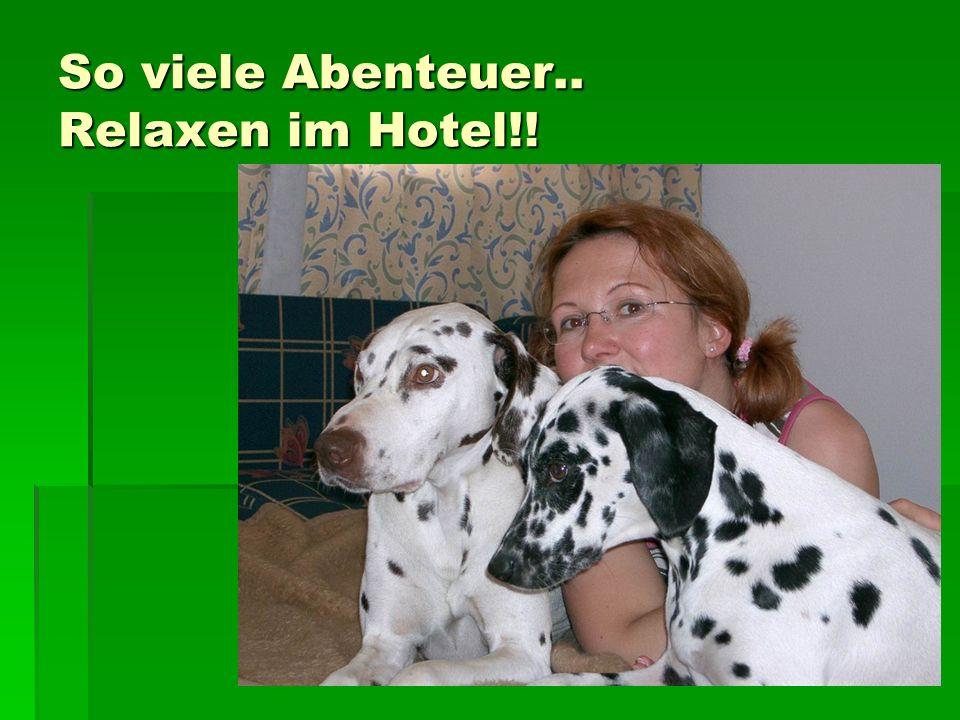 So viele Abenteuer.. Relaxen im Hotel!!