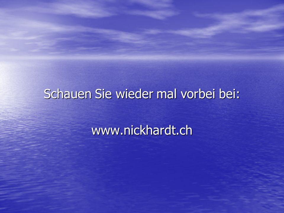 Schauen Sie wieder mal vorbei bei: www.nickhardt.ch