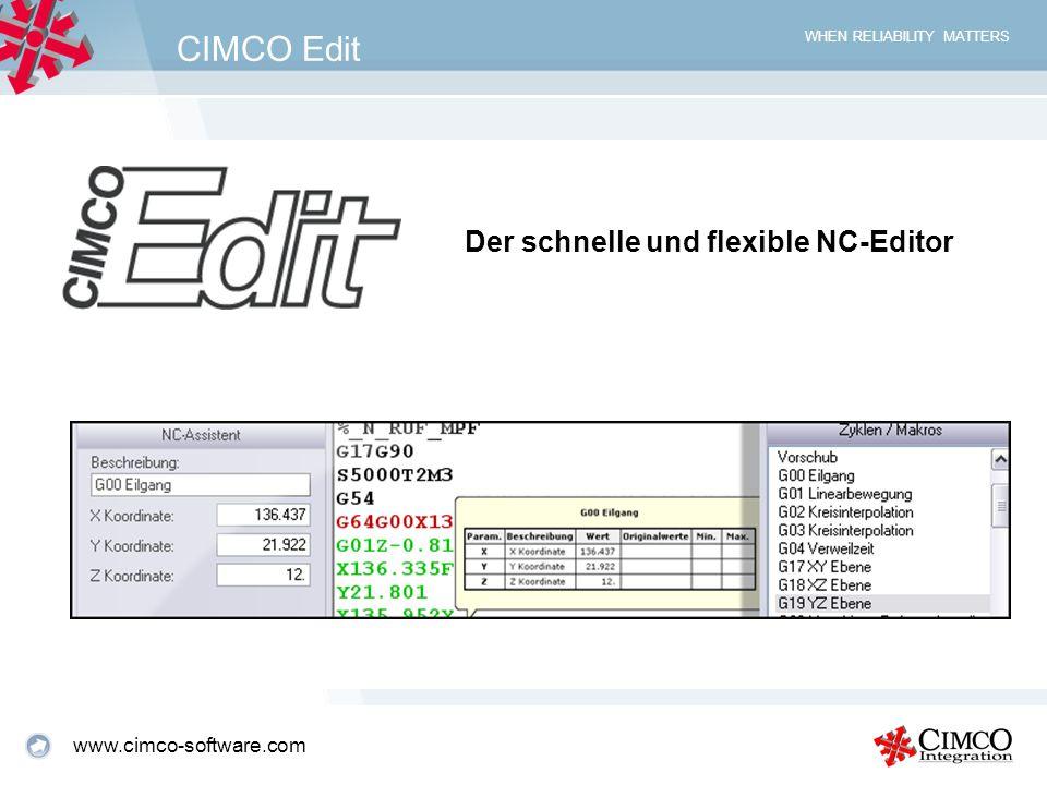 WHEN RELIABILITY MATTERS CIMCO Edit Der Professionelle NC-Programm Editor Kundenspezifische Editierumgebung für jeden CNC-Steuerungstyp mit benutzer-definierbaren Maschinen- Parametern für mathematische Operationen, Dateivergleich, Zeilen- oder Block-Nummerierung und Formatierung sind ebenso möglich wie das Kontrollzeichnen lauffähiger NC-Programme (Backplot).