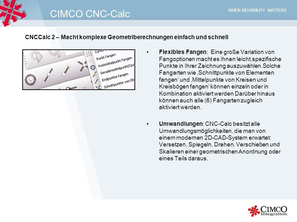 WHEN RELIABILITY MATTERS CIMCO CNC-Calc Flexibles Fangen: Eine große Variation von Fangoptionen macht es Ihnen leicht,spezifische Punkte in Ihrer Zeic