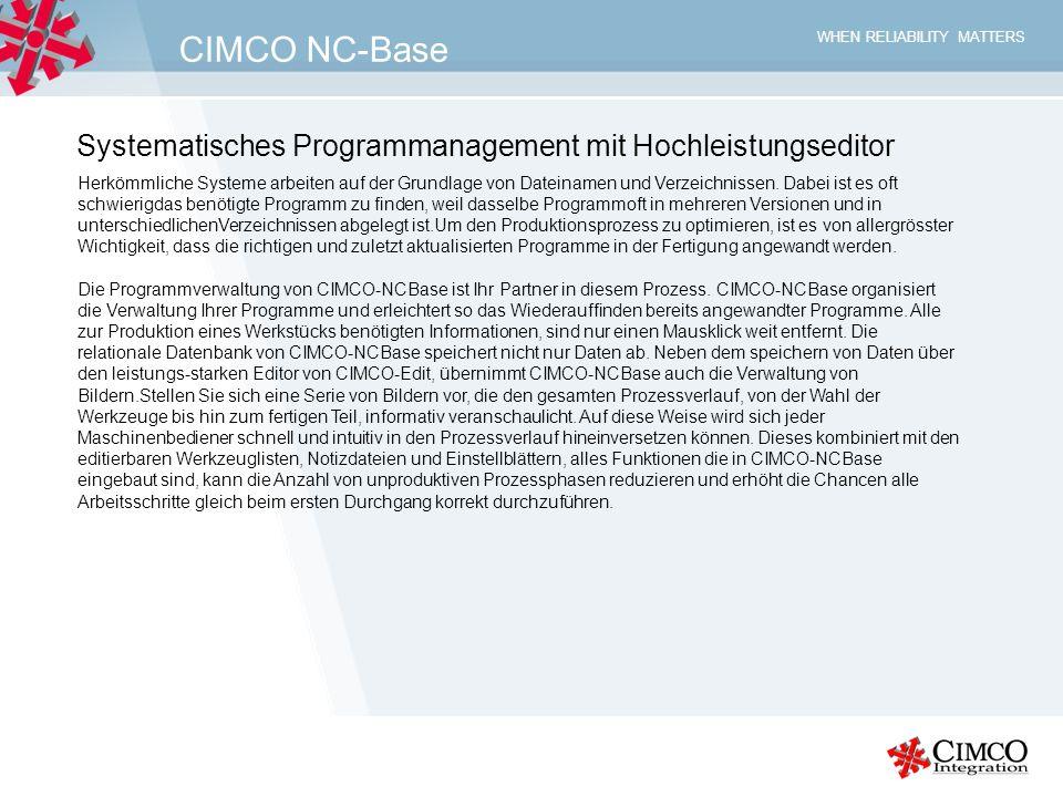 WHEN RELIABILITY MATTERS CIMCO NC-Base Systematisches Programmanagement mit Hochleistungseditor Herkömmliche Systeme arbeiten auf der Grundlage von Da