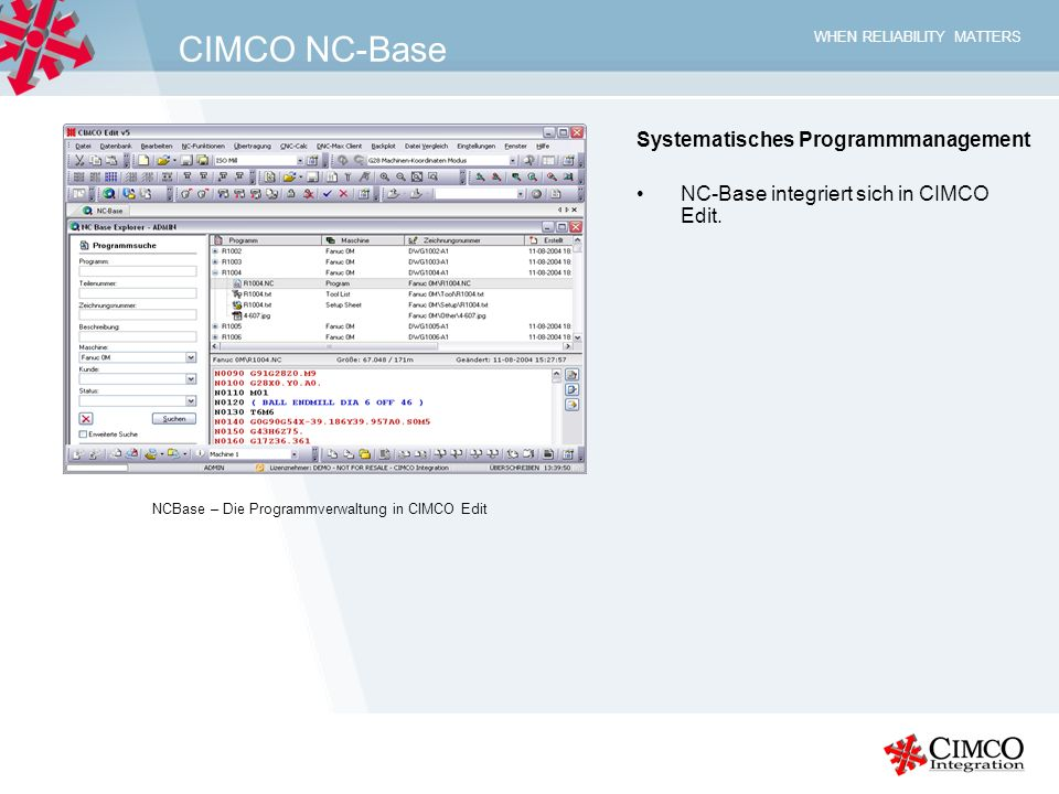 WHEN RELIABILITY MATTERS CIMCO NC-Base Systematisches Programmmanagement NC-Base integriert sich in CIMCO Edit.