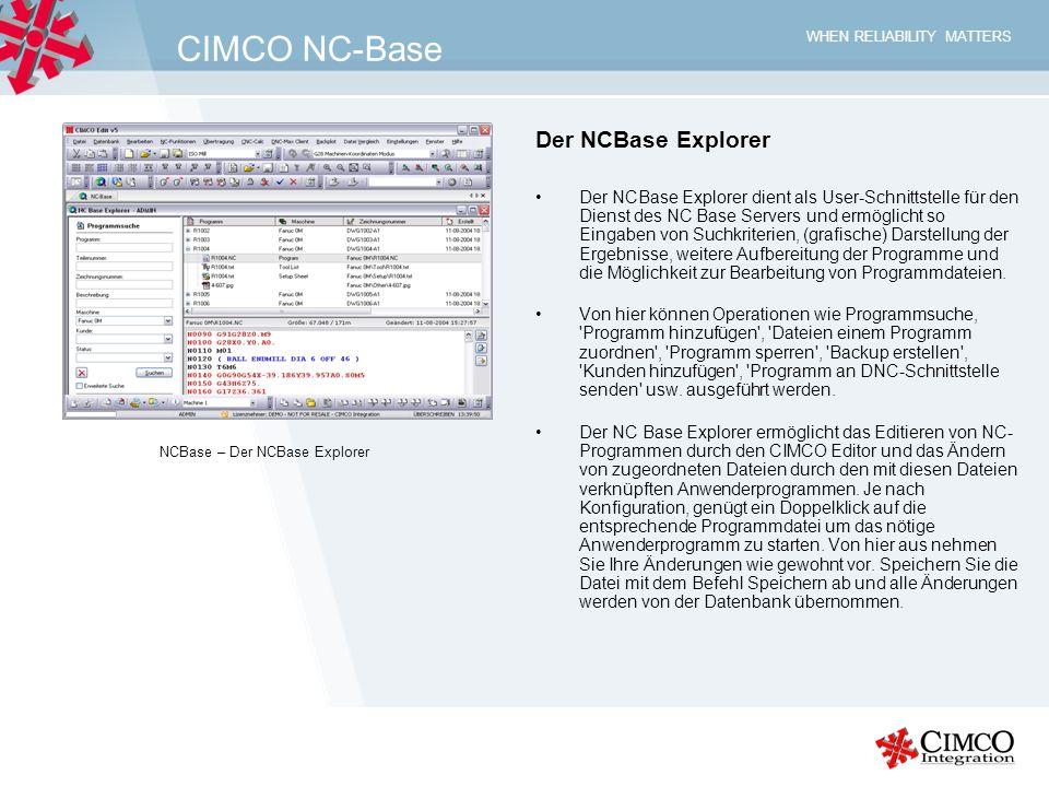 WHEN RELIABILITY MATTERS CIMCO NC-Base Der NCBase Explorer Der NCBase Explorer dient als User-Schnittstelle für den Dienst des NC Base Servers und erm