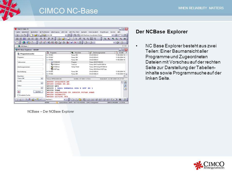 WHEN RELIABILITY MATTERS CIMCO NC-Base Der NCBase Explorer NC Base Explorer besteht aus zwei Teilen: Einer Baumansicht aller Programme und Zugeordnete