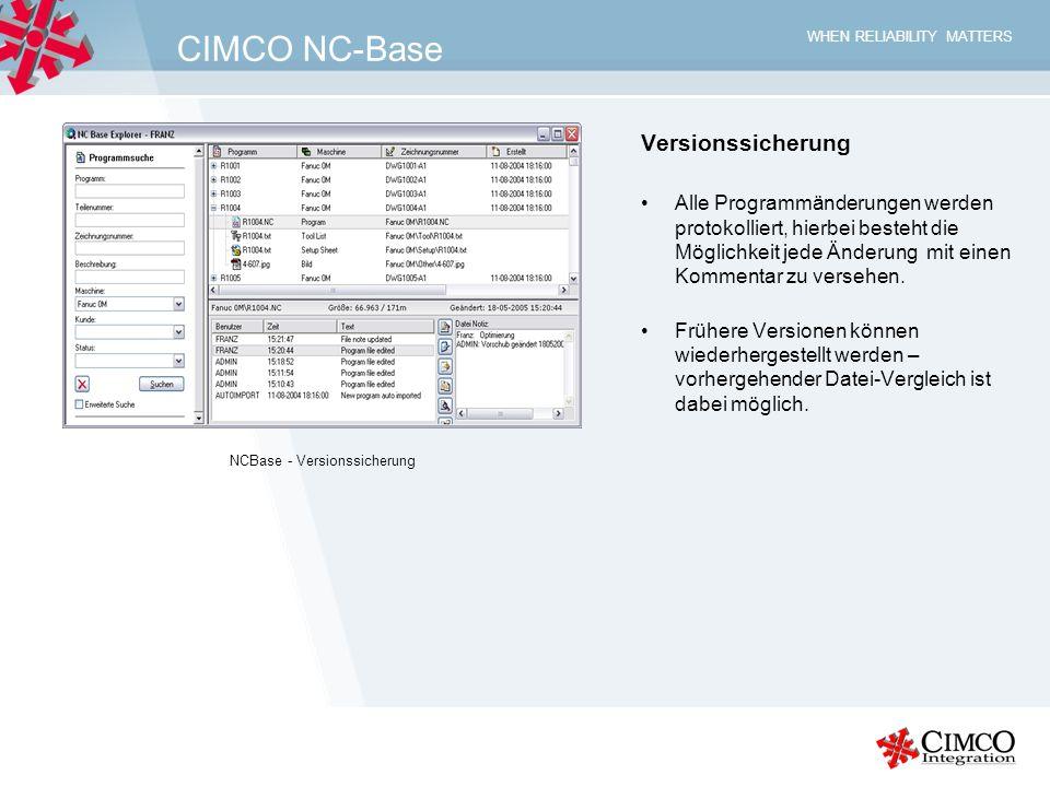 WHEN RELIABILITY MATTERS CIMCO NC-Base Versionssicherung Alle Programmänderungen werden protokolliert, hierbei besteht die Möglichkeit jede Änderung m