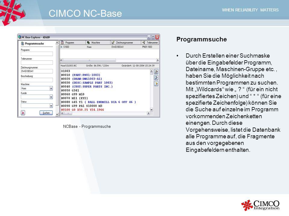 WHEN RELIABILITY MATTERS CIMCO NC-Base Programmsuche Durch Erstellen einer Suchmaske über die Eingabefelder Programm, Dateiname, Maschinen-Gruppe etc.