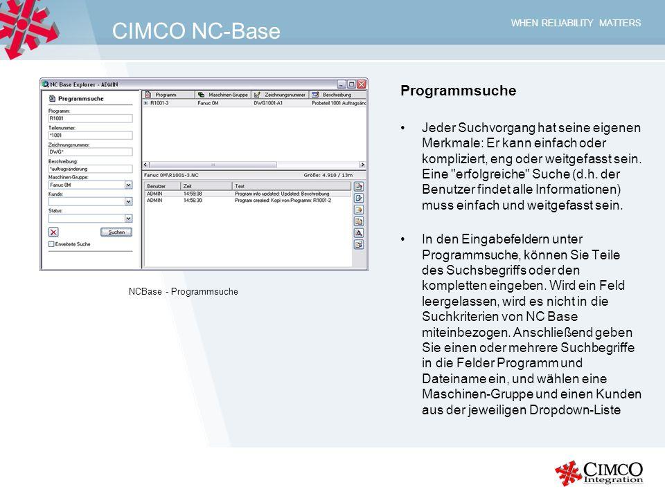WHEN RELIABILITY MATTERS CIMCO NC-Base Programmsuche Jeder Suchvorgang hat seine eigenen Merkmale: Er kann einfach oder kompliziert, eng oder weitgefa