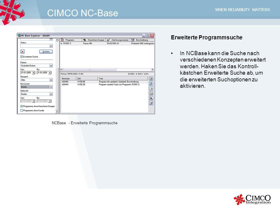 WHEN RELIABILITY MATTERS CIMCO NC-Base Erweiterte Programmsuche In NCBase kann die Suche nach verschiedenen Konzepten erweitert werden. Haken Sie das