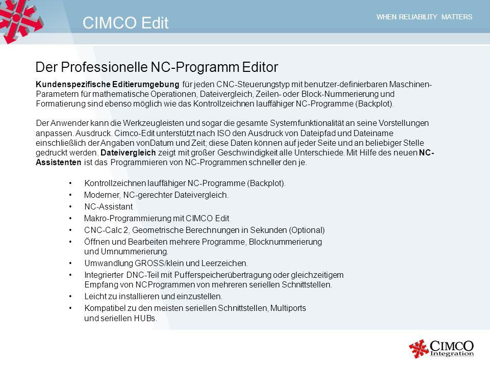 WHEN RELIABILITY MATTERS CIMCO Edit Grafisches Kontrollzeichnen Integriertes 2D/3D-Simulation von 2- achsigen Dreh- und 3-achsigen Fräsprogrammen.