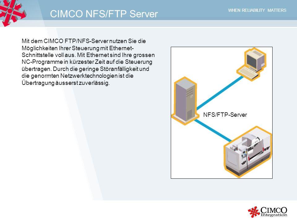 WHEN RELIABILITY MATTERS CIMCO NFS/FTP Server Mit dem CIMCO FTP/NFS-Server nutzen Sie die Möglichkeiten Ihrer Steuerung mit Ethernet- Schnittstelle vo
