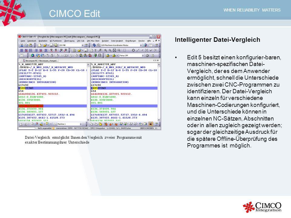 WHEN RELIABILITY MATTERS CIMCO Edit Intelligenter Datei-Vergleich Edit 5 besitzt einen konfigurier-baren, maschinen-spezifischen Datei- Vergleich, der