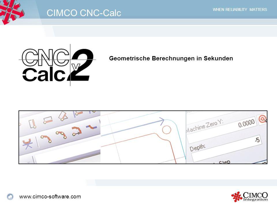 WHEN RELIABILITY MATTERS CIMCO CNC-Calc CNC-Calc ist ein vollwertiges 2D-CAD-System, das als leistungfähiges Zusatz- Programm zum NC-Editor CIMCO Edit v5 arbeitet.