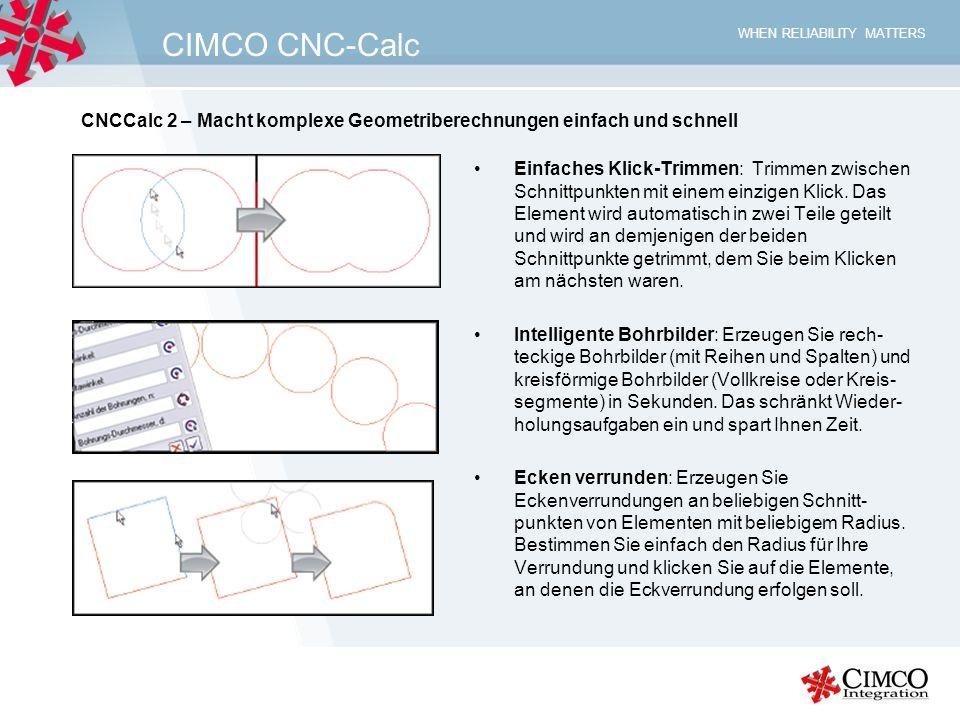 WHEN RELIABILITY MATTERS CIMCO CNC-Calc Flexibles Fangen: Eine große Variation von Fangoptionen macht es Ihnen leicht,spezifische Punkte in Ihrer Zeichnung auszuwählen.Solche Fangarten wie Schnittpunkte von Elementen fangen und Mittelpunkte von Kreisen und Kreisbögen fangen können einzeln oder in Kombination aktiviert werden Darüber hinaus können auch alle (6) Fangarten zugleich aktiviert werden.