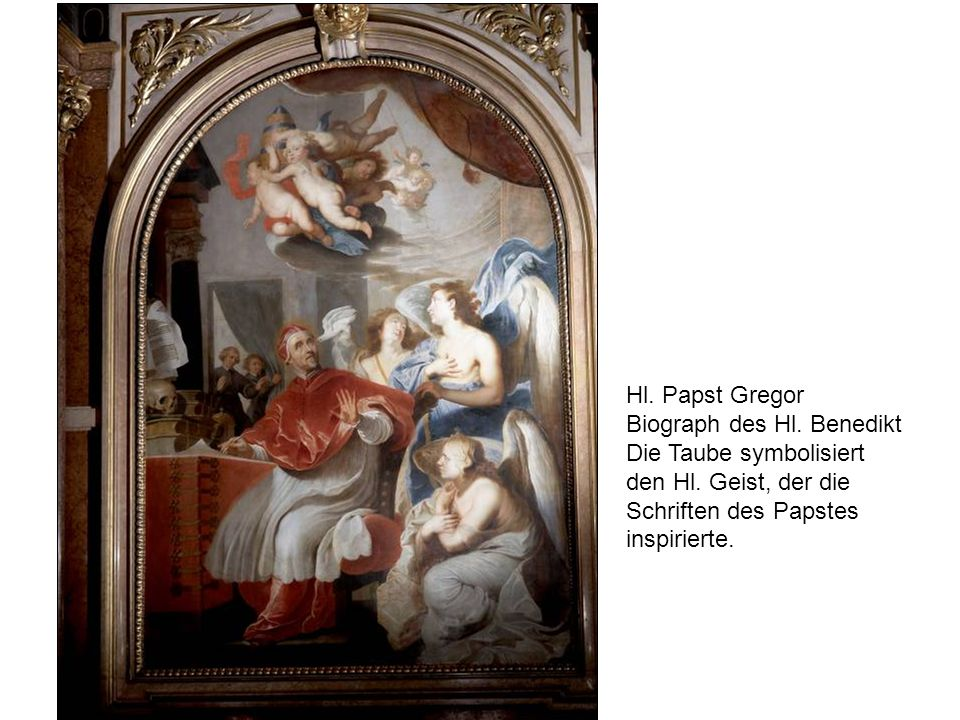Hl. Papst Gregor Biograph des Hl. Benedikt Die Taube symbolisiert den Hl. Geist, der die Schriften des Papstes inspirierte.