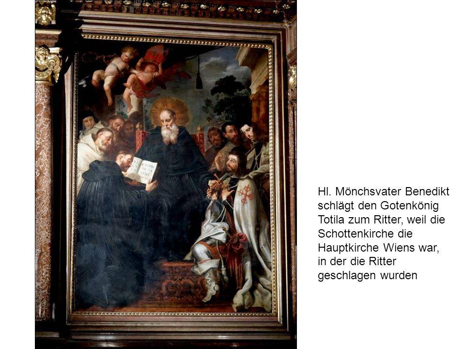 Hl. Mönchsvater Benedikt schlägt den Gotenkönig Totila zum Ritter, weil die Schottenkirche die Hauptkirche Wiens war, in der die Ritter geschlagen wur