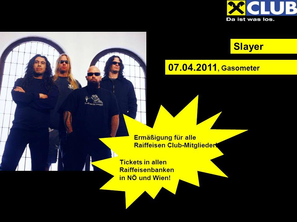 07.04.2011, Gasometer Slayer Ermäßigung für alle Raiffeisen Club-Mitglieder! Tickets in allen Raiffeisenbanken in NÖ und Wien!