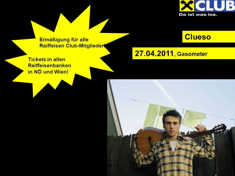 Clueso Ermäßigung für alle Raiffeisen Club-Mitglieder! Tickets in allen Raiffeisenbanken in NÖ und Wien! 27.04.2011, Gasometer