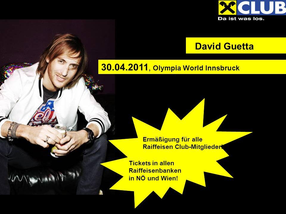 David Guetta Ermäßigung für alle Raiffeisen Club-Mitglieder! Tickets in allen Raiffeisenbanken in NÖ und Wien! 30.04.2011, Olympia World Innsbruck