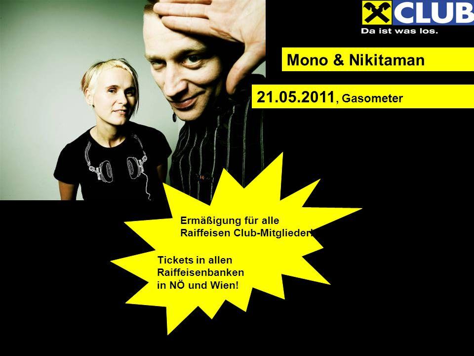Mono & Nikitaman 21.05.2011, Gasometer Ermäßigung für alle Raiffeisen Club-Mitglieder! Tickets in allen Raiffeisenbanken in NÖ und Wien!