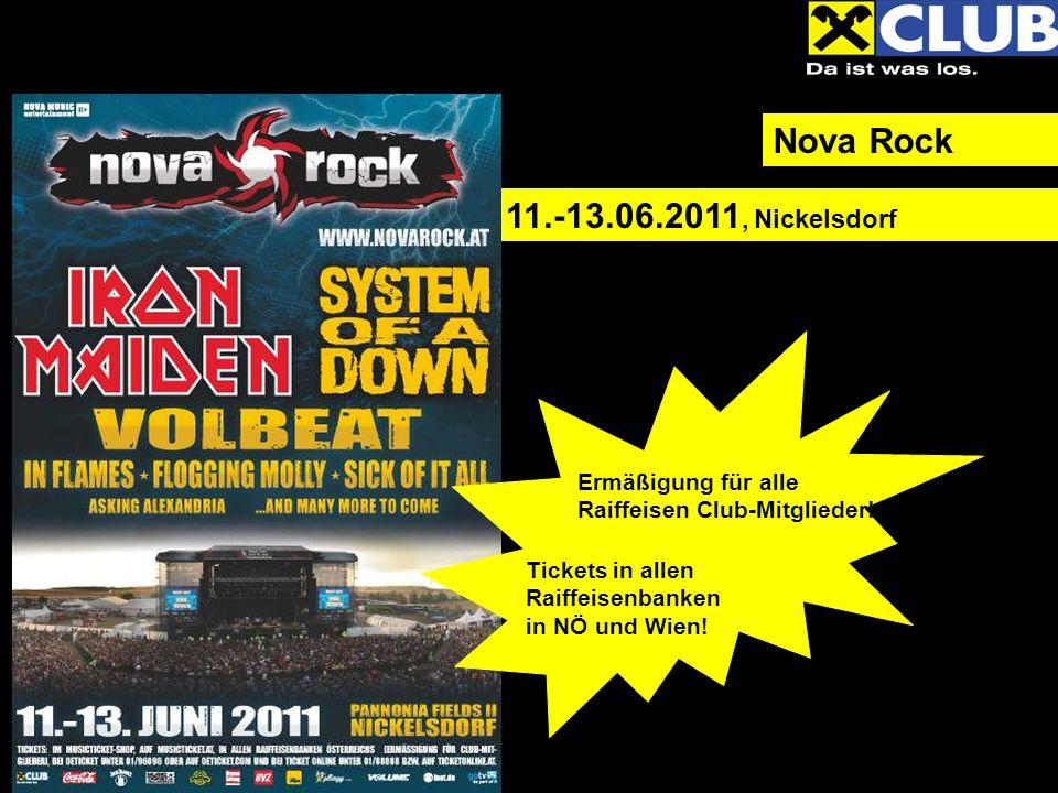 Nova Rock 11.-13.06.2011, Nickelsdorf Ermäßigung für alle Raiffeisen Club-Mitglieder! Tickets in allen Raiffeisenbanken in NÖ und Wien!